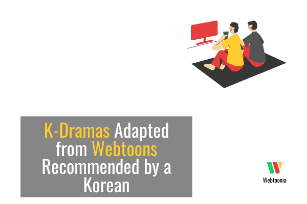 K-Dramas Adapted from Webtoons Recommended by a Korean